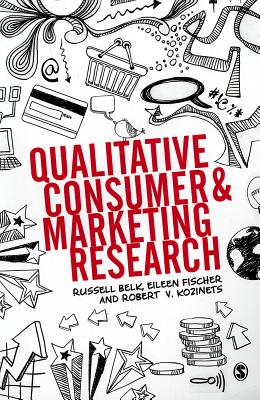 Qualitative Consumer and Marketing Research By Belk, Russell W./ Fischer, Eileen/ Kozinets, Robert V.